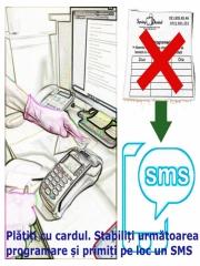Plătiţi cu cardul. Stabiliţi următoarea programare şi primiţi pe loc un SMS.